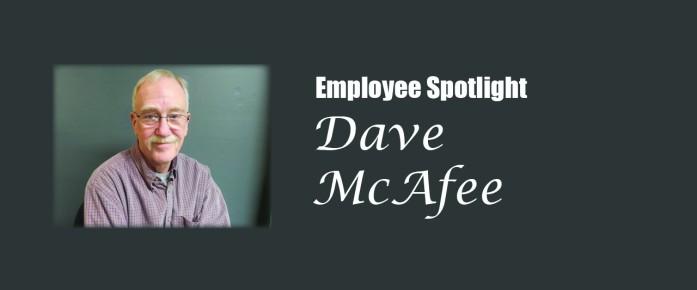 Dave McAfee Employee Spotlight