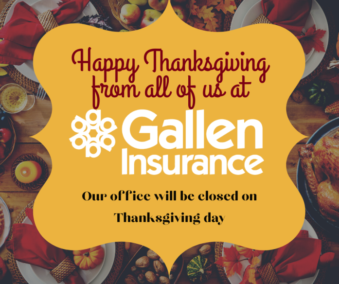 Happy Thanksgiving from all of us at Gallen Insurance.  Our office will be closed on Thanksgiving Day.