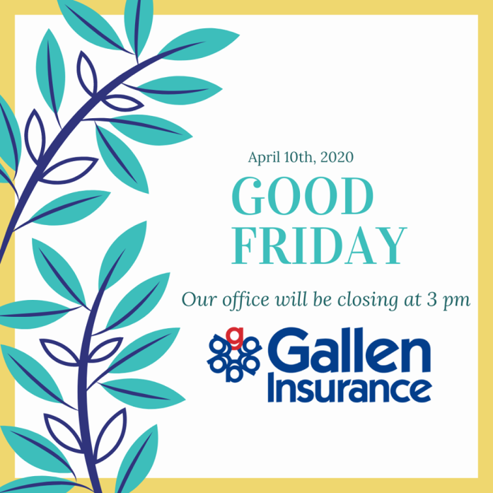 Good Friday 2020 Hours at Gallen Insurance