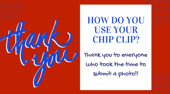 Thank you for submitting your photos to our chip clip contest!