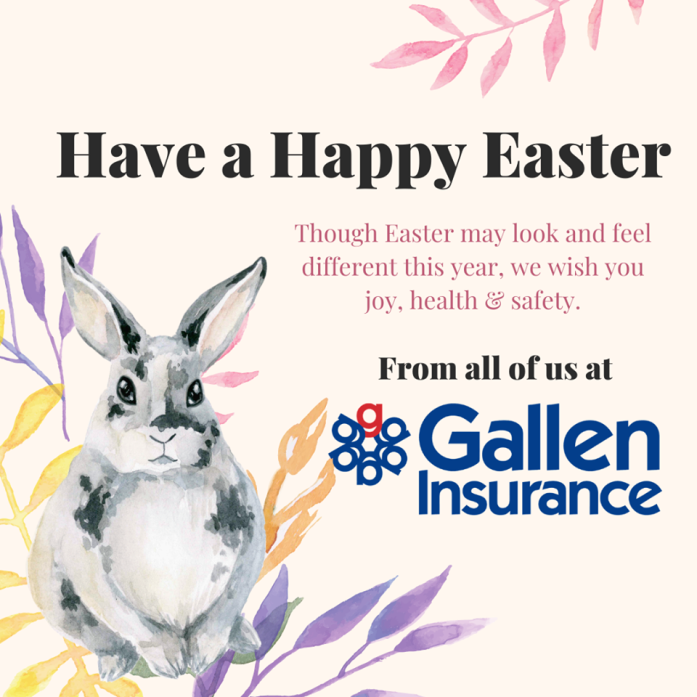 Though Easter may look and feel different this year, we wish you joy, health & safety. From all of us at Gallen Insurance
