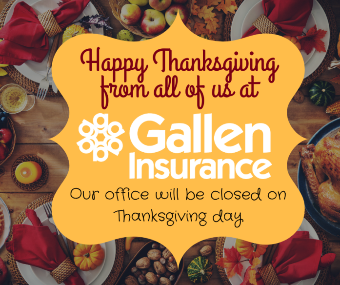 Happy Thanksgiving from all of us at Gallen Insurance.  Reminder, our office will be closed today.